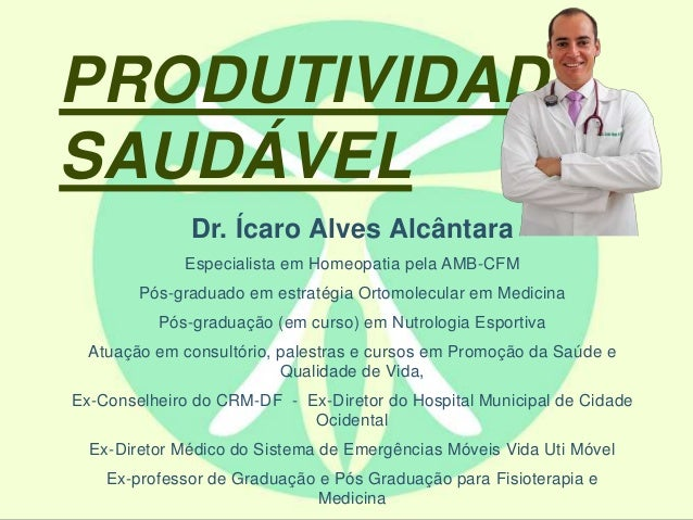 Dr. Ícaro Alves Alcântara Especialista em Homeopatia pela AMB-CFM Pós-graduado em estratégia Ortomolecular em Medicina Pós...