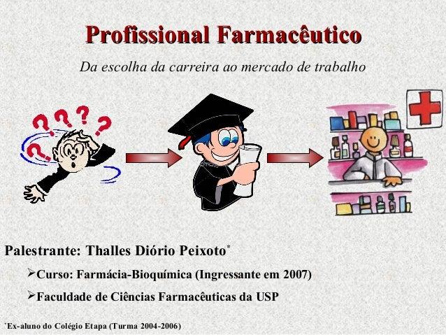 Profissional FarmacêuticoProfissional Farmacêutico Da escolha da carreira ao mercado de trabalho Palestrante: Thalles Diór...