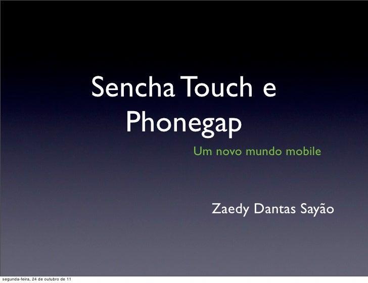 Sencha Touch e                                       Phonegap                                            Um novo mundo mob...