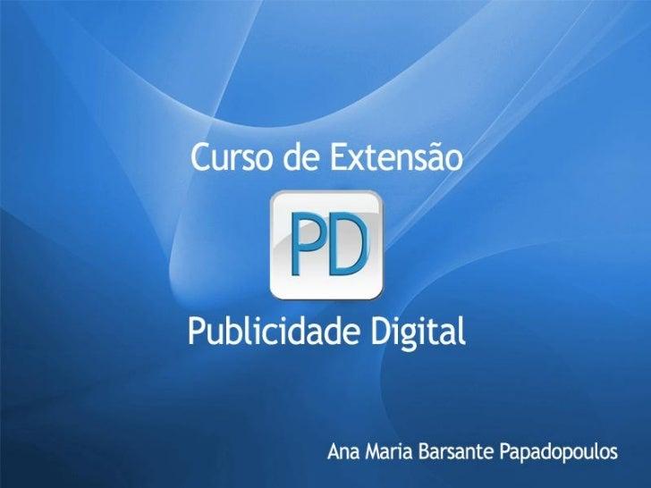 Quem Sou       Ana Maria Barsante Papadopoulos        anapapadopoulos@gmail.com             @anapapadopoulos   Publicitári...