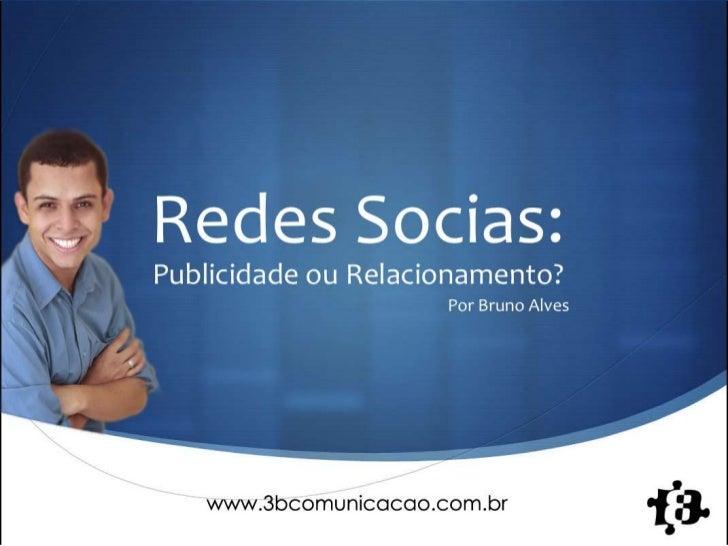 Redes Socias:Publicidade ou Relacionamento?                     Por Bruno Alves                                       S