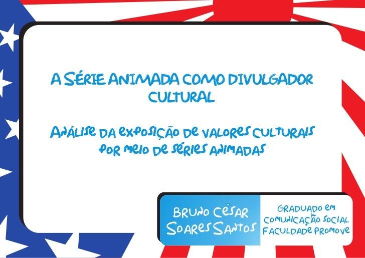 A SERIE ANIMADA COMO DIVULGADOR            CULTURALAnalise da exposicao de valores culturais        por meio de series ani...