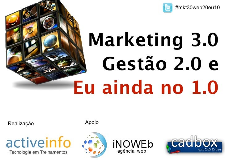 #mkt30web20eu10              Marketing 3.0                Gestão 2.0 e             Eu ainda no 1.0Realização    Apoio