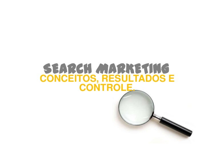 SEARCH MARKETINGCONCEITOS, RESULTADOS E      CONTROLE.