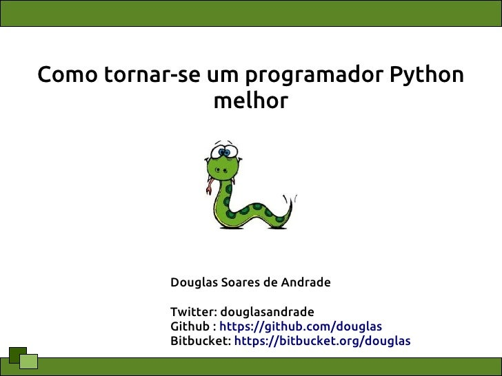 Como tornar-se um programador Python                melhor           Douglas Soares de Andrade           Twitter: douglasa...