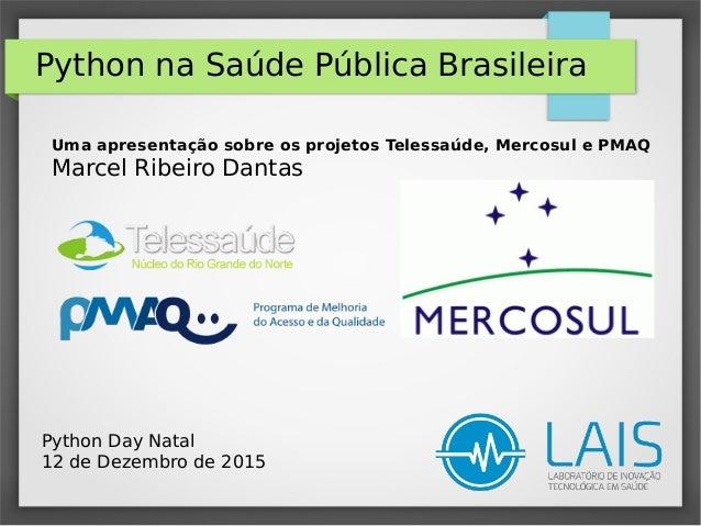 Python na Saúde Pública Brasileira Uma apresentação sobre os projetos Telessaúde, Mercosul e PMAQ Marcel Ribeiro Dantas Py...