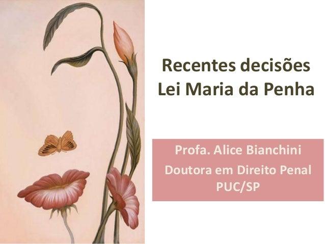 Recentes decisõesLei Maria da Penha Profa. Alice BianchiniDoutora em Direito Penal        PUC/SP