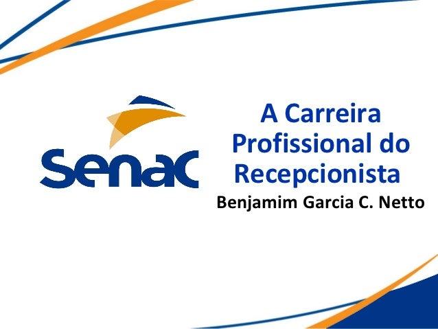 A Carreira Profissional do RecepcionistaBenjamim Garcia C. Netto