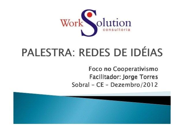 Foco no Cooperativismo      Facilitador: Jorge TorresSobral – CE – Dezembro/2012