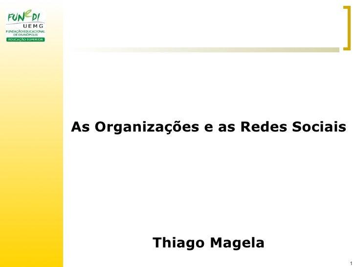 As Organizações e as Redes Sociais          Thiago Magela                                     1