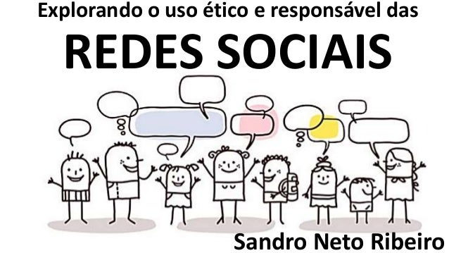 REDES SOCIAIS Explorando o uso ético e responsável das Sandro Neto Ribeiro