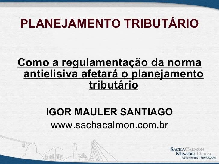 PLANEJAMENTO TRIBUTÁRIO <ul><li>Como a regulamentação da norma antielisiva afetará o planejamento tributário </li></ul><ul...