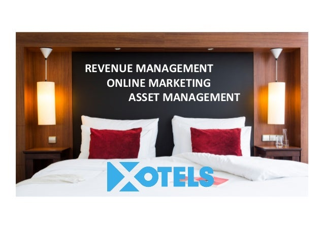 REVENUE	MANAGEMENT	 ONLINE	MARKETING	 ASSET	MANAGEMENT