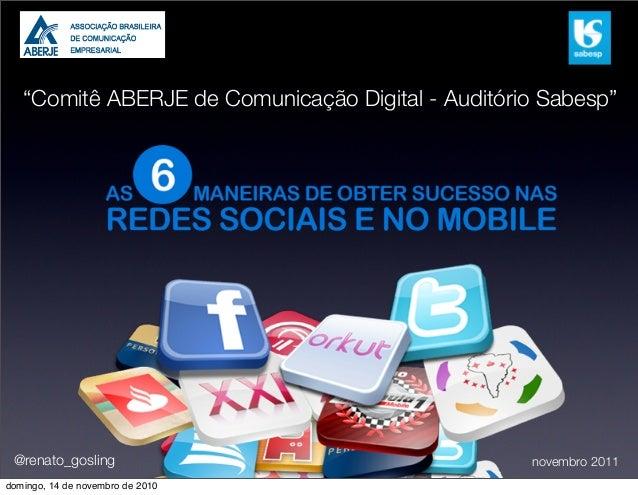 """""""Comitê ABERJE de Comunicação Digital - Auditório Sabesp"""" novembro 2011@renato_gosling domingo, 14 de novembro de 2010"""