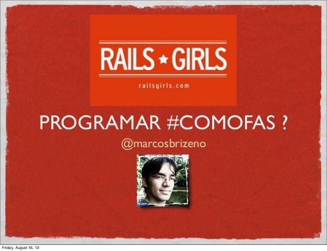 PROGRAMAR #COMOFAS ? @marcosbrizeno Friday, August 16, 13