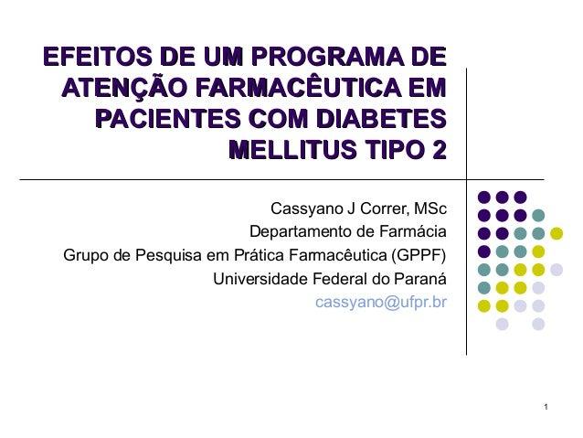 EFEITOS DE UM PROGRAMA DE ATENÇÃO FARMACÊUTICA EM   PACIENTES COM DIABETES            MELLITUS TIPO 2                     ...