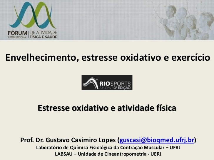 Envelhecimento, estresse oxidativo e exercício        Estresse oxidativo e atividade física   Prof. Dr. Gustavo Casimiro L...