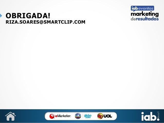 OBRIGADA!  RIZA.SOARES@SMARTCLIP.COM