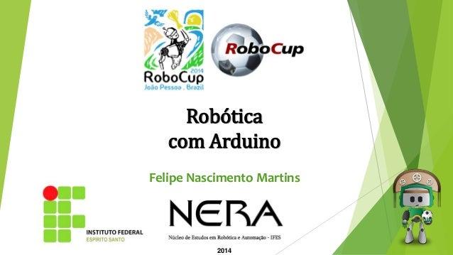 2014 Robótica com Arduino Felipe Nascimento Martins