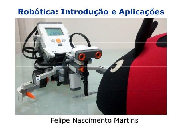 Robótica: Introdução e Aplicações       Felipe Nascimento Martins