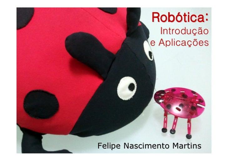 Robótica:              Introdução            e AplicaçõesFelipe Nascimento Martins