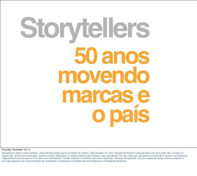 Storytellers 50anos movendo marcase opaís Thursday, November 10, 11 Storytelling é sobre contar histórias. Uma arte tão an...