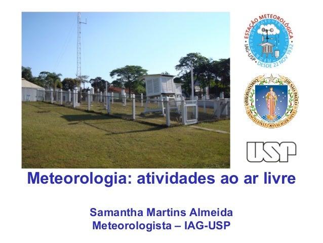 Meteorologia: atividades ao ar livreSamantha Martins AlmeidaMeteorologista – IAG-USP