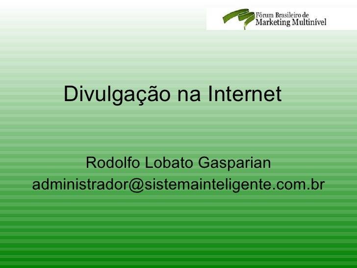 Divulgação na Internet  Rodolfo Lobato Gasparian [email_address]