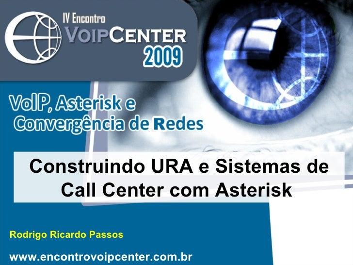 Rodrigo Ricardo Passos Construindo URA e Sistemas de Call Center com Asterisk  www.encontrovoipcenter.com.br
