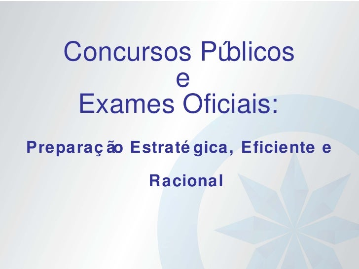 INTRODUÇÃO: Concursos Públicos e Exames Oficiais:   Preparação Estratégica, Eficiente e Racional