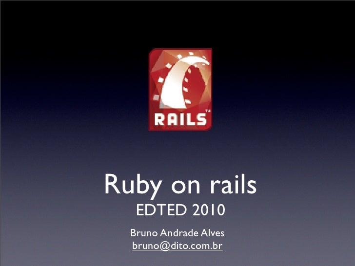 Ruby on rails    EDTED 2010   Bruno Andrade Alves   bruno@dito.com.br