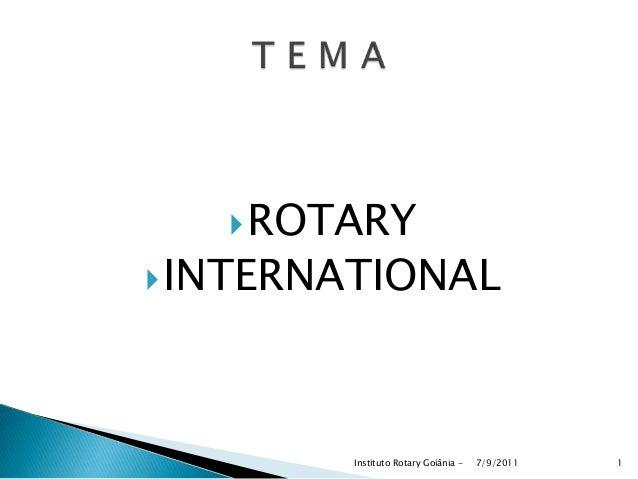 ROTARY INTERNATIONAL 7/9/2011Instituto Rotary Goiânia - 1