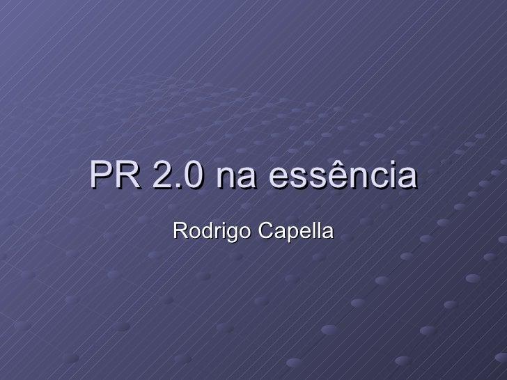 PR 2.0 na essência Rodrigo Capella