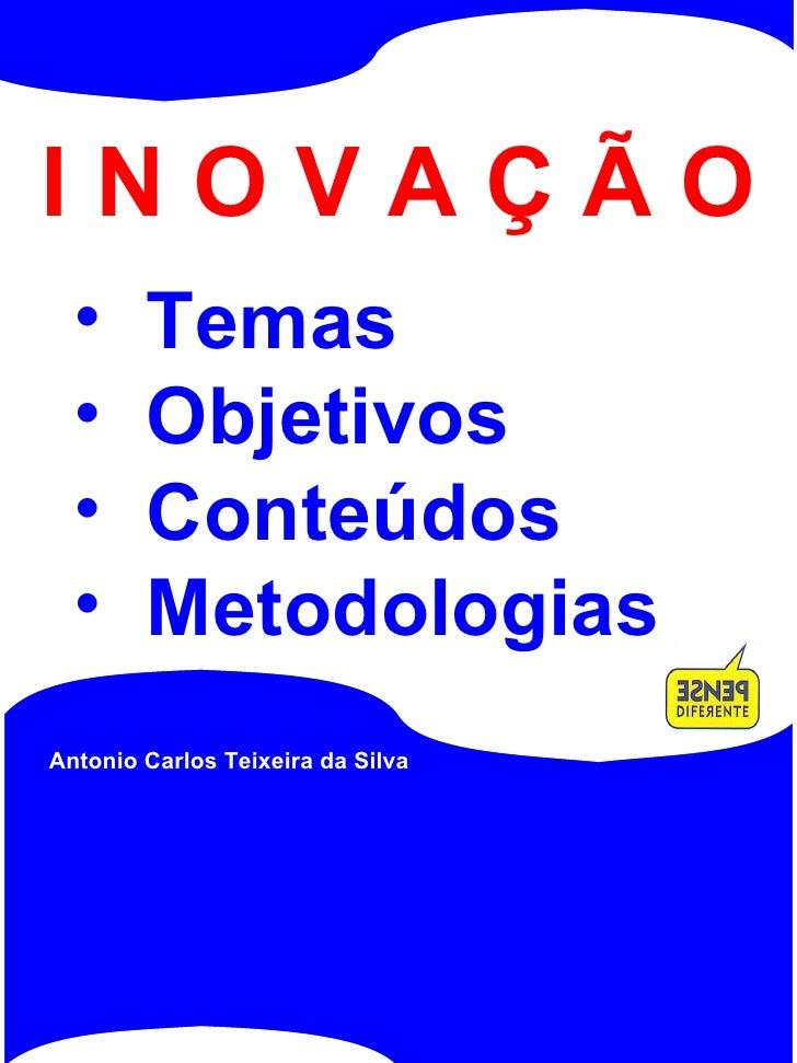 ANTONIO CARLOS TEIXEIRA DA SILVA Como  Criar e Inovar ............................................  1  Como  Criar e Inova...