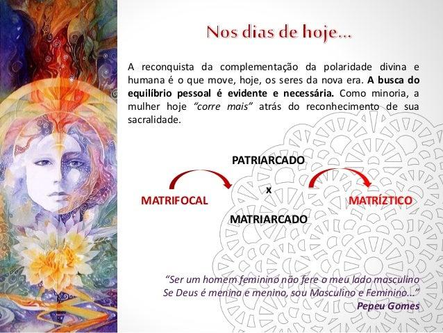 A reconquista da complementação da polaridade divina e  humana é o que move, hoje, os seres da nova era. A busca do  equil...