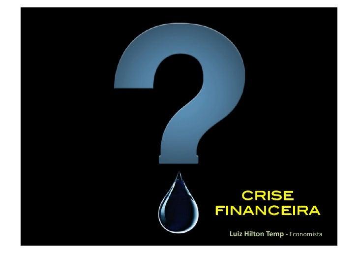 CRISE ! FINANCEIRA!  LuizHiltonTemp‐Economista