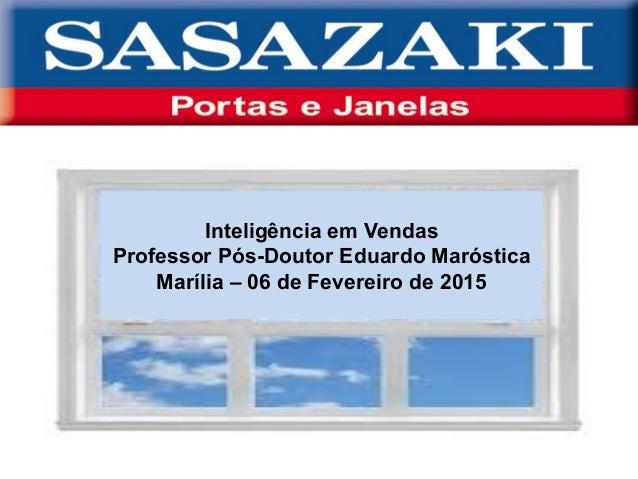 Inteligência em Vendas Professor Pós-Doutor Eduardo Maróstica Marília – 06 de Fevereiro de 2015