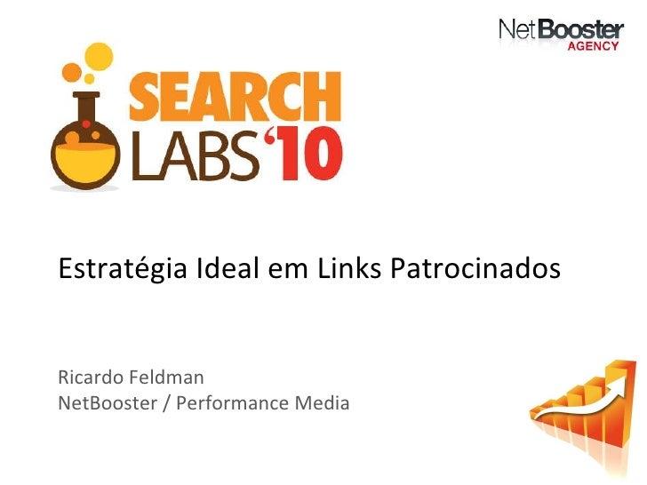Estratégia Ideal em Links Patrocinados Ricardo Feldman NetBooster / Performance Media