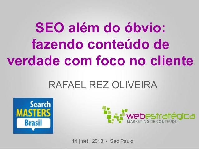 RAFAEL REZ OLIVEIRA SEO além do óbvio: fazendo conteúdo de verdade com foco no cliente 14 | set | 2013 - Sao Paulo