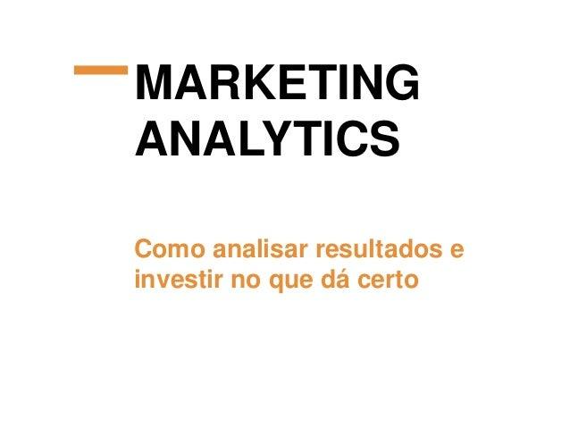 Marketing Analytics: como analisar resultados e investir no que dá certo Slide 2