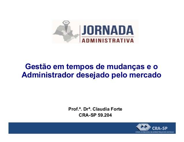 Gestão em tempos de mudanças e o Administrador desejado pelo mercadoAdministrador desejado pelo mercado Prof.ª. Drª. Claud...