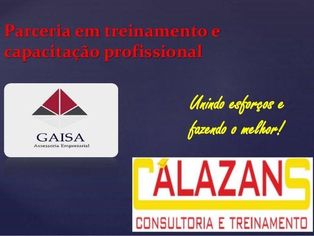 { Parceria em treinamento e capacitação profissional Unindo esforços e fazendo o melhor!