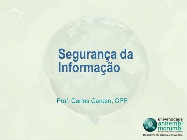 Segurança da             Informação             Prof. Carlos Caruso, CPP                    Universidade Anhembi Morumbi29...