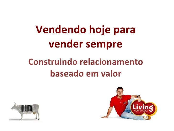 Vendendo hoje para vender sempre a Construindo relacionamento baseado em valor