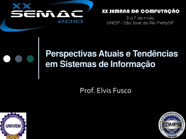 Perspectivas Atuais e Tendências em Sistemas de Informação<br />Prof. Elvis Fusco<br />
