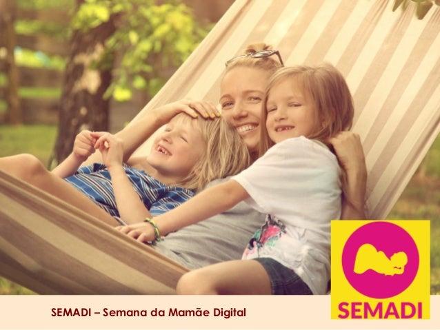 SEMADI – Semana da Mamãe Digital