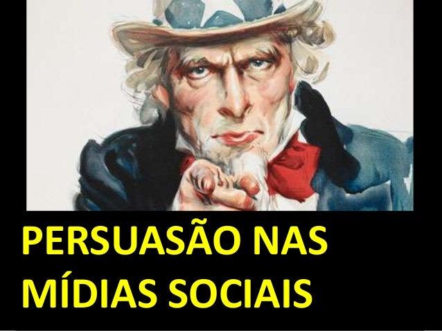 PERSUASÃO NAS MÍDIAS SOCIAIS