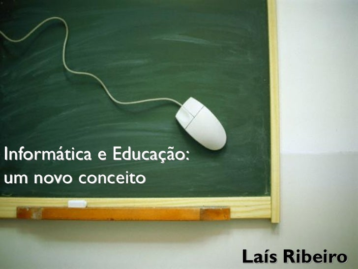 Informática e Educação:um novo conceito                          Laís Ribeiro