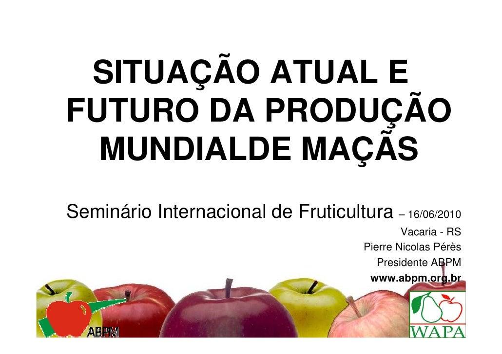 SITUAÇÃO ATUAL EFUTURO DA PRODUÇÃO  MUNDIALDE MAÇÃSSeminário Internacional de Fruticultura – 16/06/2010                   ...