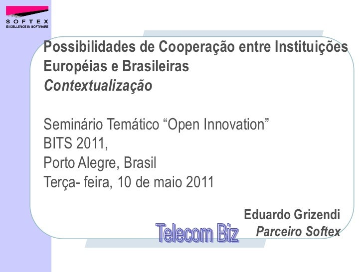 """Possibilidades de Cooperação entre InstituiçõesEuropéias e BrasileirasContextualizaçãoSeminário Temático """"Open Innovation""""..."""